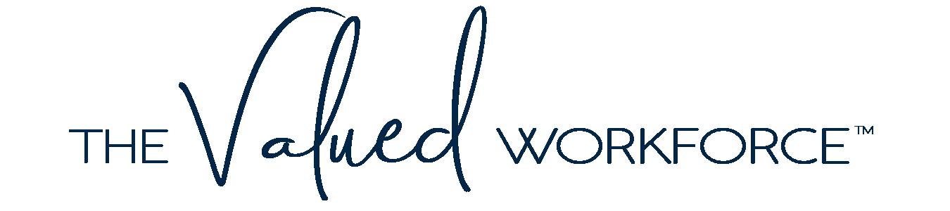 The Valued Workforce™